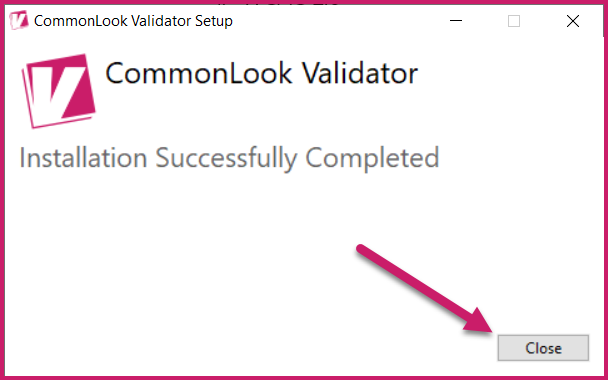 The CommonLook Validator dialog indicating that the installation was successfully completed. The Close button is highlighted.